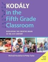 Kodaly In The Fifth Grade Classroom - Tacka, Philip (professor Of Music, Professor Of Music, Millersville University); Houlahan, Micheal (professor Of Music Theory And Chair Of The Department Of Music, Professor Of Music Theory And Chair Of The Department Of Music, Millersville University) - ISBN: 9780190235826
