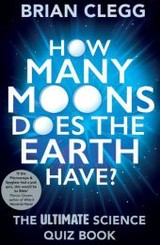 How Many Moons Does The Earth Have? - Clegg, Brian - ISBN: 9781848319288