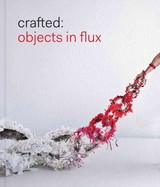 Crafted: Objects In Flux - Zilber, Emily - ISBN: 9780878468294