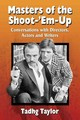 Masters Of The Shoot-'em-up - Taylor, Tadhg - ISBN: 9780786494064