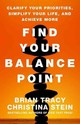 Find Your Balance Point: Clarify Your Priorities, Simplify Your Life, And Achieve More - Tracy - ISBN: 9781626565722