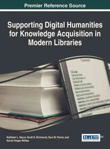 Supporting Digital Humanities For Knowledge Acquisition In Modern Libraries - Sacco, Kathleen L. (EDT)/ Richmond, Scott S. (EDT)/ Parme, Sara M. (EDT)/ Wilkes, Kerrie Fergen (EDT) - ISBN: 9781466684447
