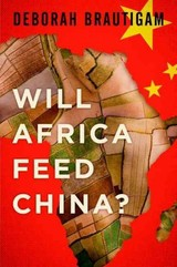 Will Africa Feed China? - Brautigam, Deborah (professor Of International Development, Professor Of International Development, Johns Hopkins University-sais) - ISBN: 9780199396856