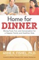 Home For Dinner: Mixing Food, Fun, And Conversation For A Happier Family And Healthier Kids - Fishel, Anne K., Ph.d. - ISBN: 9780814433706