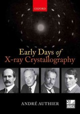Early Days Of X-ray Crystallography - Authier, Andre (professor Emeritus At The Universite Pierre Et Marie Curie, Paris) - ISBN: 9780198754053