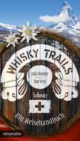 Whisky Trails Schweiz - Wyss, Tom; Nourney, Julia - ISBN: 9783945309087