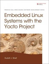 Embedded Linux Systems With The Yocto Project - Streif, Rudolf J. - ISBN: 9780133443240