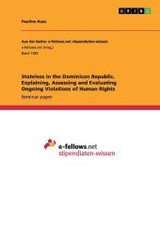 Stateless In The Dominican Republic. Explaining, Assessing And Evaluating Ongoing Violations Of Human Rights - Kuss, Pauline - ISBN: 9783656979081