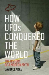 How UFOs Conquered The World - Clarke, David - ISBN: 9781781313039