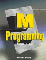 M Programming: A Comprehensive Guide - Walters, Richard - ISBN: 9780080510514