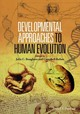 Developmental Approaches To Human Evolution - ISBN: 9781118524688