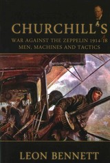 Churchill's War Against The Zeppelin 1914-18 - Bennett, Leon - ISBN: 9781909982840