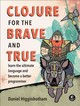 Clojure For The Brave And True - Higginbotham, Daniel - ISBN: 9781593275914
