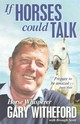 If Horses Could Talk - Scott, Brough; Witheford, Gary - ISBN: 9781910498026