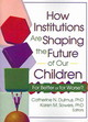How Institutions Are Shaping The Future Of Our Children - Sowers, Karen; Dulmus, Catherine - ISBN: 9780789024633