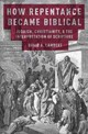 How Repentance Became Biblical - Lambert, David Allen - ISBN: 9780190212247