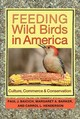 Feeding Wild Birds In America - Baicich, Paul J.; Barker, Margaret A.; Henderson, Carrol L. - ISBN: 9781623492113