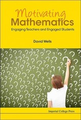 Motivating Mathematics: Engaging Teachers And Engaged Students - Wells, David Graham (fox & Howard Literary Agency, Uk) - ISBN: 9781783267538