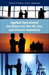 Applied Operational Excellence for the Oil, Gas, and Process Industries - Nolan, Dennis P.; Anderson, Eric T - ISBN: 9780128028025