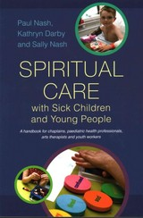 Spiritual Care With Sick Children And Young People - Darby, Kathryn; Nash, Paul; Nash, Sally - ISBN: 9781849053891