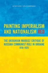 Painting Imperialism And Nationalism Red - Velychenko, Stephen - ISBN: 9781442648517