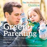 No-nonsense Guide To Green Parenting - Blincoe, Kate - ISBN: 9780857842541