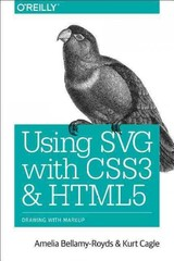 Using Svg With Css3 And Html5 - Bellamy-royds, Amelia; Cagle, Kurt; Storey, Dudley - ISBN: 9781491921975