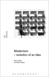 Modernism: Evolution Of An Idea - Rogers, Gayle (university Of Pittsburgh, Usa); Latham, Sean (university Of Tulsa, Usa) - ISBN: 9781472523778