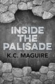 Inside The Palisade - Maguire, K. C. - ISBN: 9781782797159