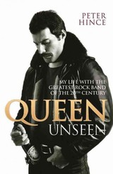 Queen Unseen - My Life With The Greatest Rock Band Of The 20th Century: Revised And With Added Material - Hince, Peter - ISBN: 9781784187712