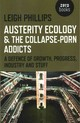 Austerity Ecology & The Collapse-porn Addicts - Phillips, Leigh - ISBN: 9781782799603