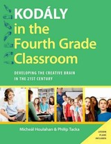 Kodaly In The Fourth Grade Classroom - Tacka, Philip (professor Of Music, Professor Of Music, Millersville University); Houlahan, Micheal (professor Of Music Theory And Aural Skills And Chair Of The Department Of Music, Professor Of Music Theory And Aural Skills And Chair Of The Department Of Music, Millersville University) - ISBN: 9780190248512