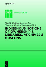 Indigenous Notions Of Ownership And Libraries, Archives And Museums - Callison, Camille (EDT)/ Roy, Loriene (EDT)/ Lecheminant, Gretchen Alice (EDT) - ISBN: 9783110362992