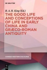 The Good Life and Conceptions of Life in Early China and Graeco-Roman Antiquity - ISBN: 9783110309928