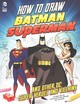 How To Draw Batman, Superman, And Other DC Super Heroes And Villains - Sautter, Aaron/ Doescher, Erik (ILT)/ Levins, Tim (ILT) - ISBN: 9781623702311