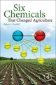 Six Chemicals That Changed Agriculture - Zimdahl, Robert L - ISBN: 9780128006177