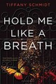 Hold Me Like A Breath - Schmidt, Tiffany - ISBN: 9780802737823