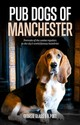 Pub Dogs Of Manchester - Glass, Georgie (PHT)/ Fulton, Graham - ISBN: 9781910449554