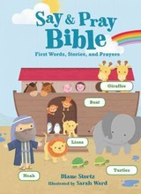 Say & Pray Bible - Stortz, Diane/ Ward, Sarah (ILT) - ISBN: 9780718036577