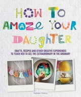 How To Amaze Your Daughter - Vidaling, Raphaele - ISBN: 9781770856011