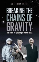 Breaking The Chains Of Gravity - Teitel, Amy Shira - ISBN: 9781472911179