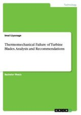 Thermomechanical Failure Of Turbine Blades. Analysis And Recommendations - Liyanage, Imal - ISBN: 9783668054127