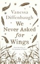 We Never Asked For Wings - Diffenbaugh, Vanessa - ISBN: 9781447294498