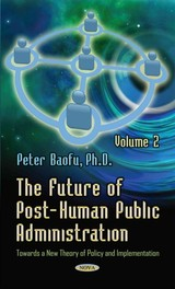 Future Of Post-human Public Administration - Baofu, Peter, Phd - ISBN: 9781634633741