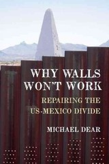 Why Walls Won't Work - Dear, Michael (professor Of City And Regional Planning, University Of California-berkeley) - ISBN: 9780190235253