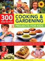 300 Step By Step Cooking & Gardening Projects For Kids - Hendy, Jenny; McDougall, Nancy - ISBN: 9781861477071