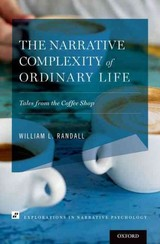 Narrative Complexity Of Ordinary Life - Randall, William Lowell - ISBN: 9780199930432