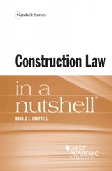 Construction Law In A Nutshell - Campbell, Donald - ISBN: 9781628101072