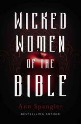 Wicked Women Of The Bible - Spangler, Ann - ISBN: 9780310341680