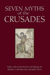 Seven Myths Of The Crusades - Andrea, Alfred J. (EDT)/ Holt, Andrew (EDT) - ISBN: 9781624664038
